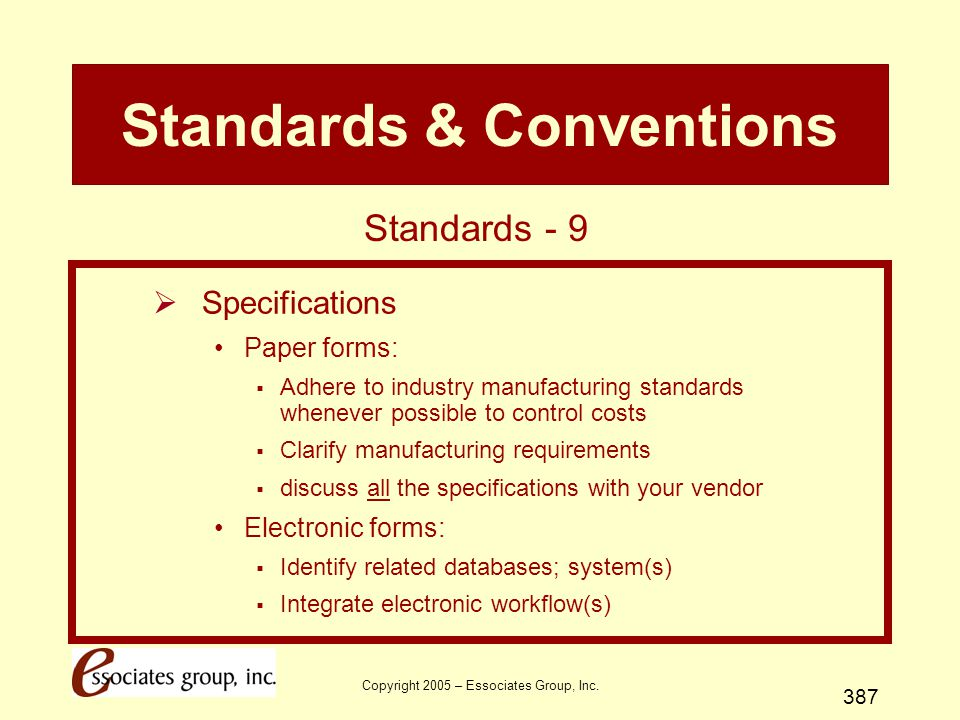 Copyright 2005 – Essociates Group, Inc. 387 Standards & Conventions  Specifications Paper forms:  Adhere to industry manufacturing standards wheneve