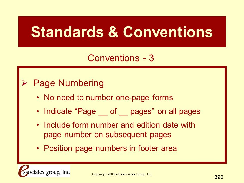 """Copyright 2005 – Essociates Group, Inc. 390 Standards & Conventions  Page Numbering No need to number one-page forms Indicate """"Page __ of __ pages"""" o"""