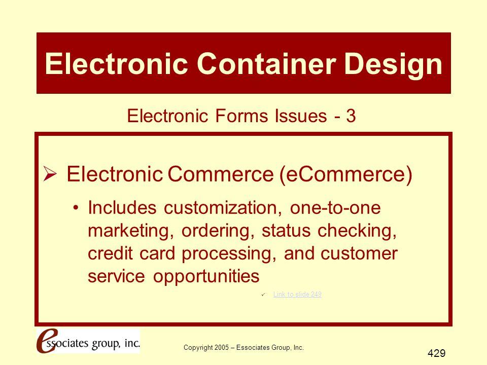 Copyright 2005 – Essociates Group, Inc. 429 Electronic Container Design  Electronic Commerce (eCommerce) Includes customization, one-to-one marketing