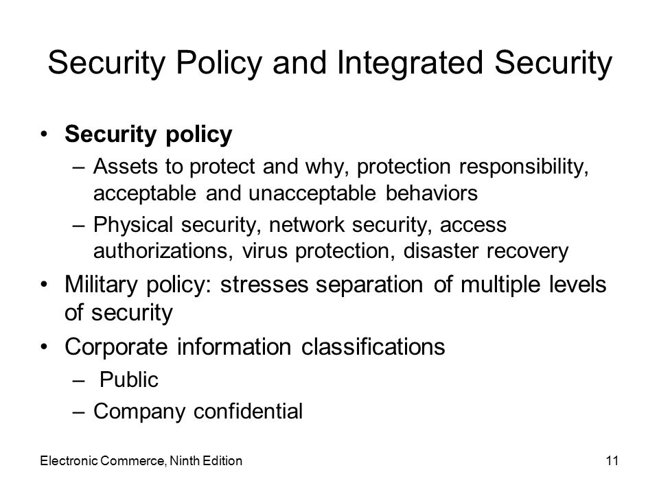 Security Policy and Integrated Security Security policy –Assets to protect and why, protection responsibility, acceptable and unacceptable behaviors –