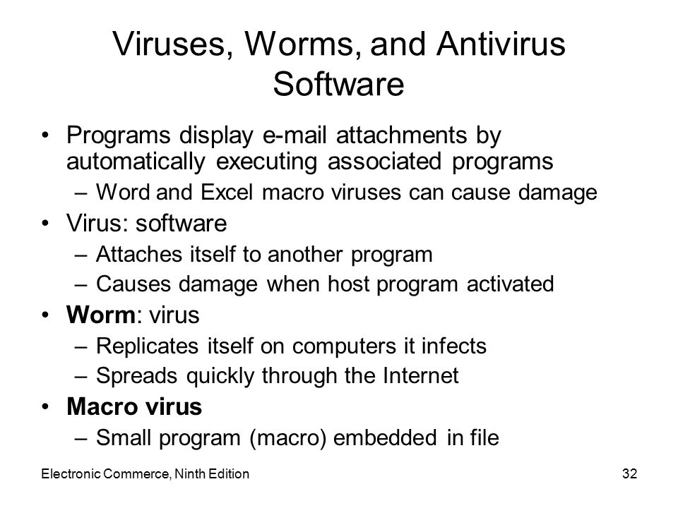 Electronic Commerce, Ninth Edition32 Viruses, Worms, and Antivirus Software Programs display e-mail attachments by automatically executing associated