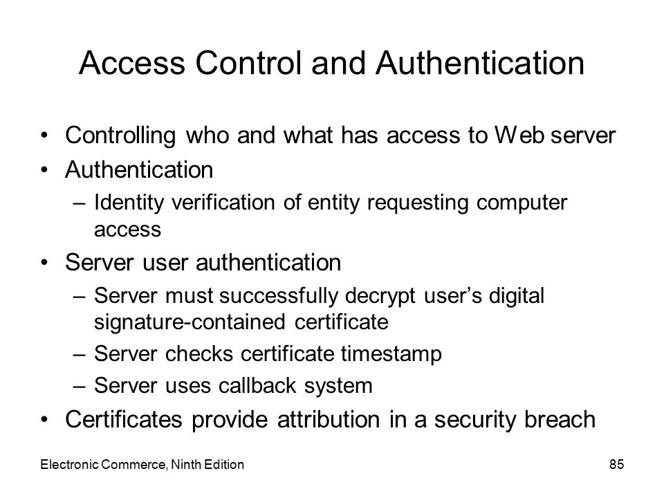 Access Control and Authentication Controlling who and what has access to Web server Authentication –Identity verification of entity requesting compute