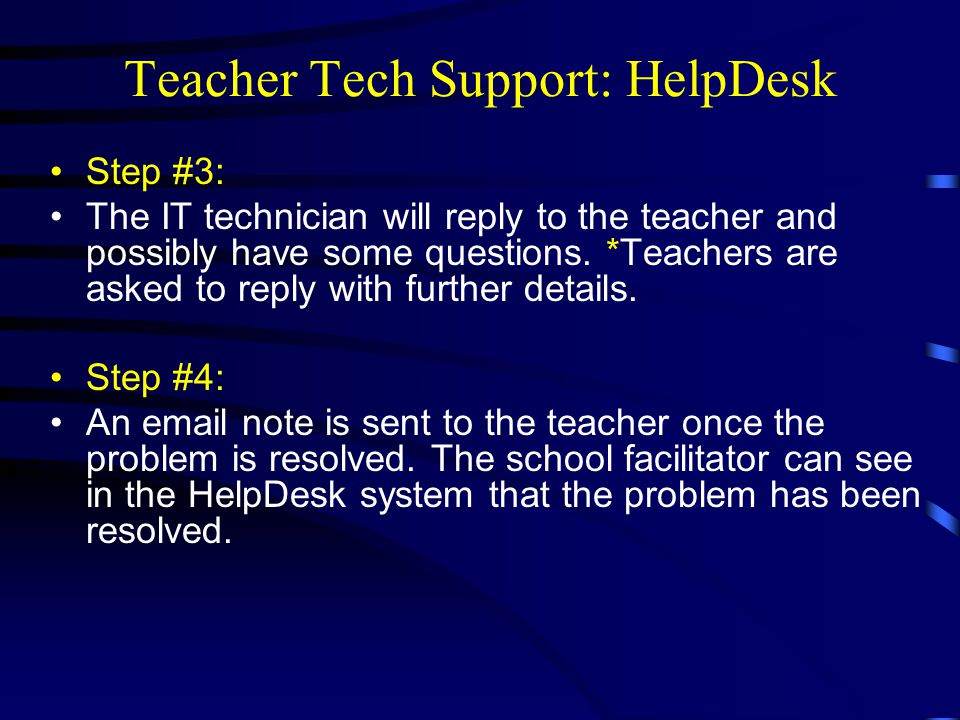 Teacher Tech Support: HelpDesk Step #3: The IT technician will reply to the teacher and possibly have some questions.