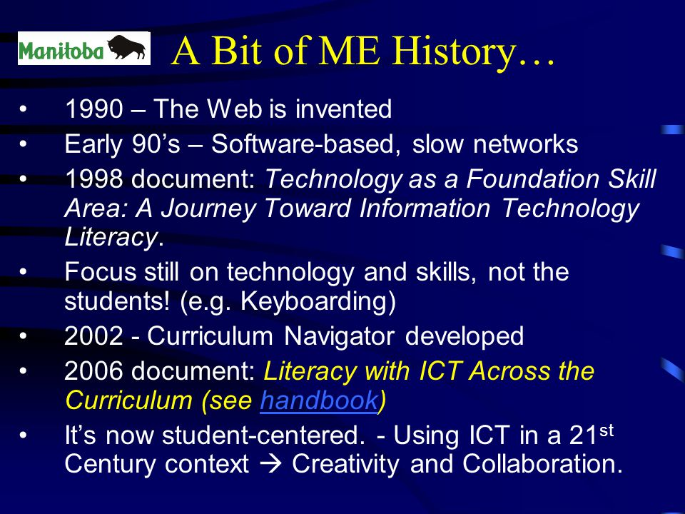 A Bit of ME History… 1990 – The Web is invented Early 90's – Software-based, slow networks 1998 document: Technology as a Foundation Skill Area: A Journey Toward Information Technology Literacy.