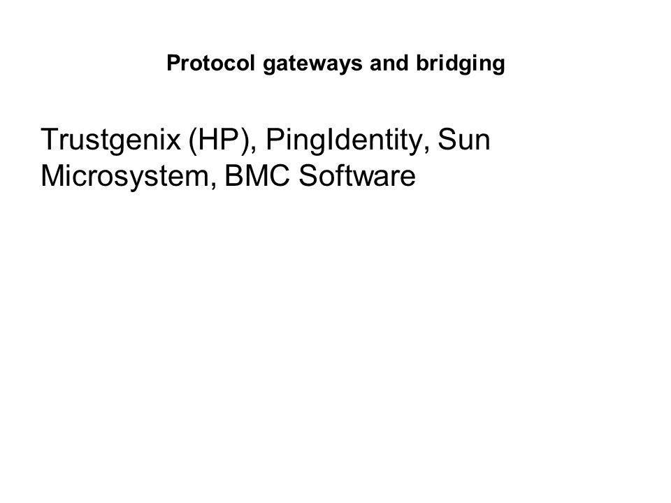 Protocol gateways and bridging Trustgenix (HP), PingIdentity, Sun Microsystem, BMC Software