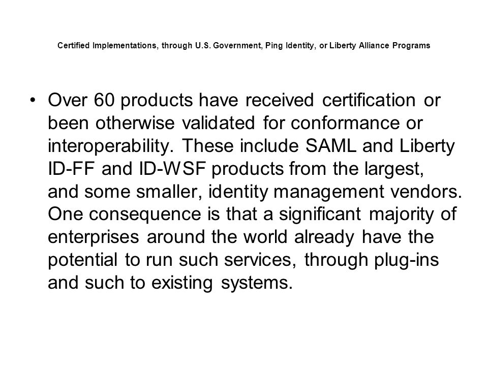 ID-WSF Deployments including discovery and interaction services AOL Radio@AOL, Axalto, Hewlett- Packard, Nokia (including in retail handsets), Novell, NTT, Sun Microsystems, Juniper Networks (embedded in VPN appliances), Symlabs, Trustgenix (HP)