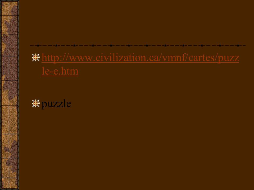 http://www.civilization.ca/vmnf/cartes/puzz le-e.htm puzzle