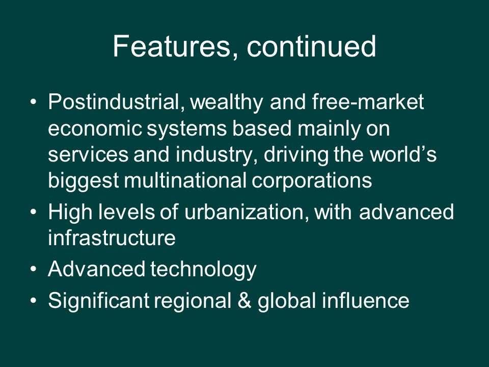 Features, continued A relatively high quality of life when measured by the provision of education, health care, and other basic services High ratings on the Freedom House, Economic Freedom, and Human Development indexes