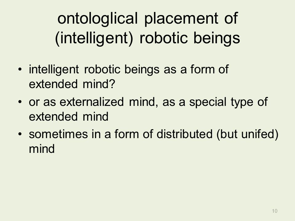ontologlical placement of (intelligent) robotic beings intelligent robotic beings as a form of extended mind.