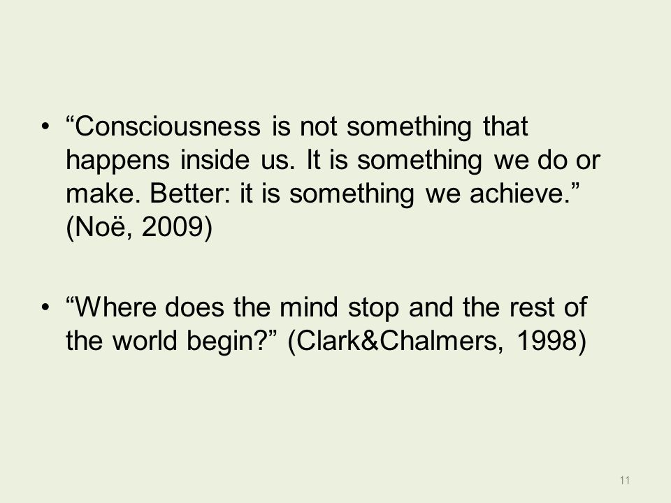 Consciousness is not something that happens inside us.