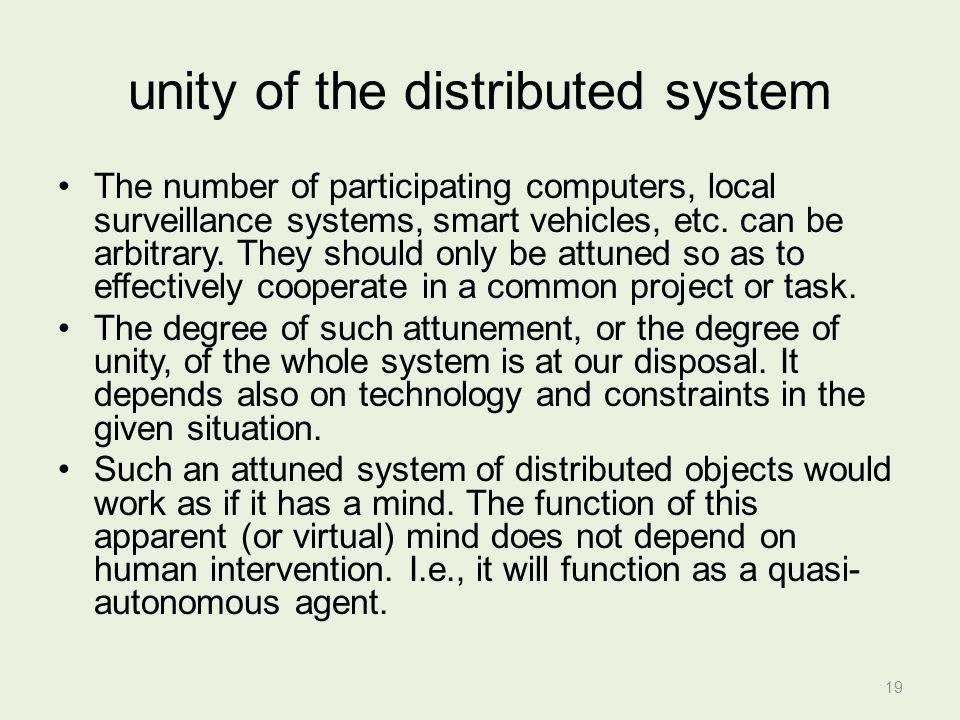 unity of the distributed system The number of participating computers, local surveillance systems, smart vehicles, etc.