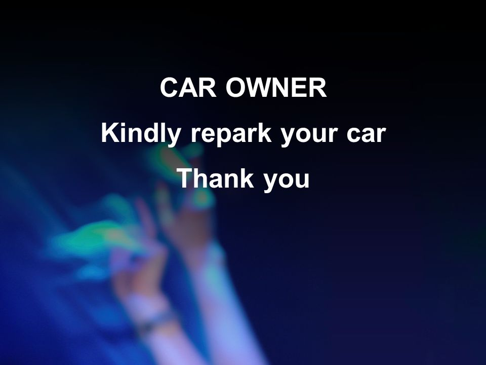 CAR OWNER Kindly repark your car Thank you