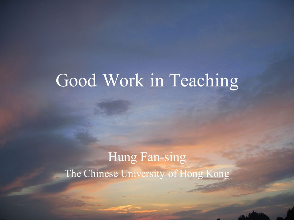 Good Work in Teaching Hung Fan-sing The Chinese University of Hong Kong