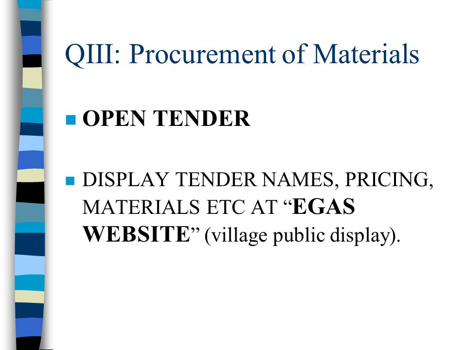 QIII: Procurement of Materials n OPEN TENDER DISPLAY TENDER NAMES, PRICING, MATERIALS ETC AT EGAS WEBSITE (village public display).