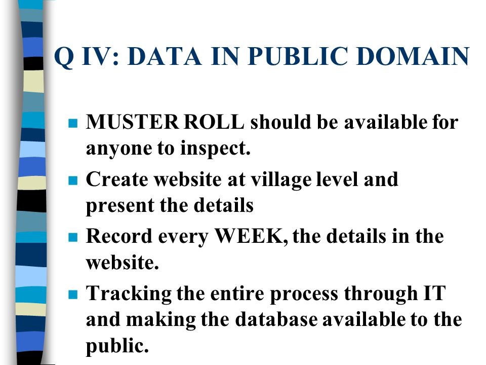Q IV: DATA IN PUBLIC DOMAIN n MUSTER ROLL should be available for anyone to inspect.