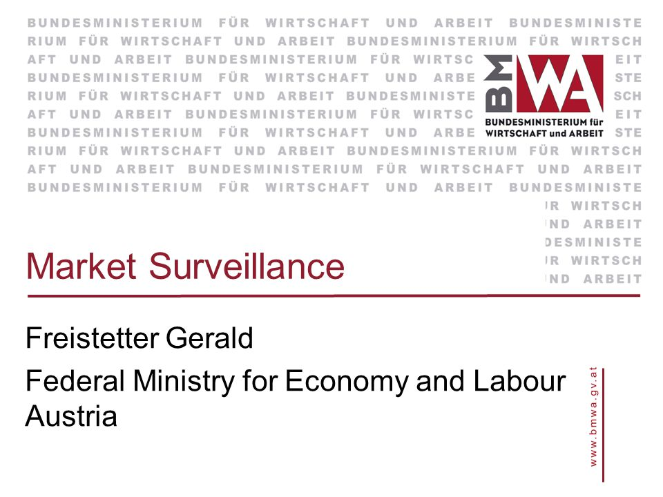 Market Surveillance Freistetter Gerald Federal Ministry for Economy and Labour Austria