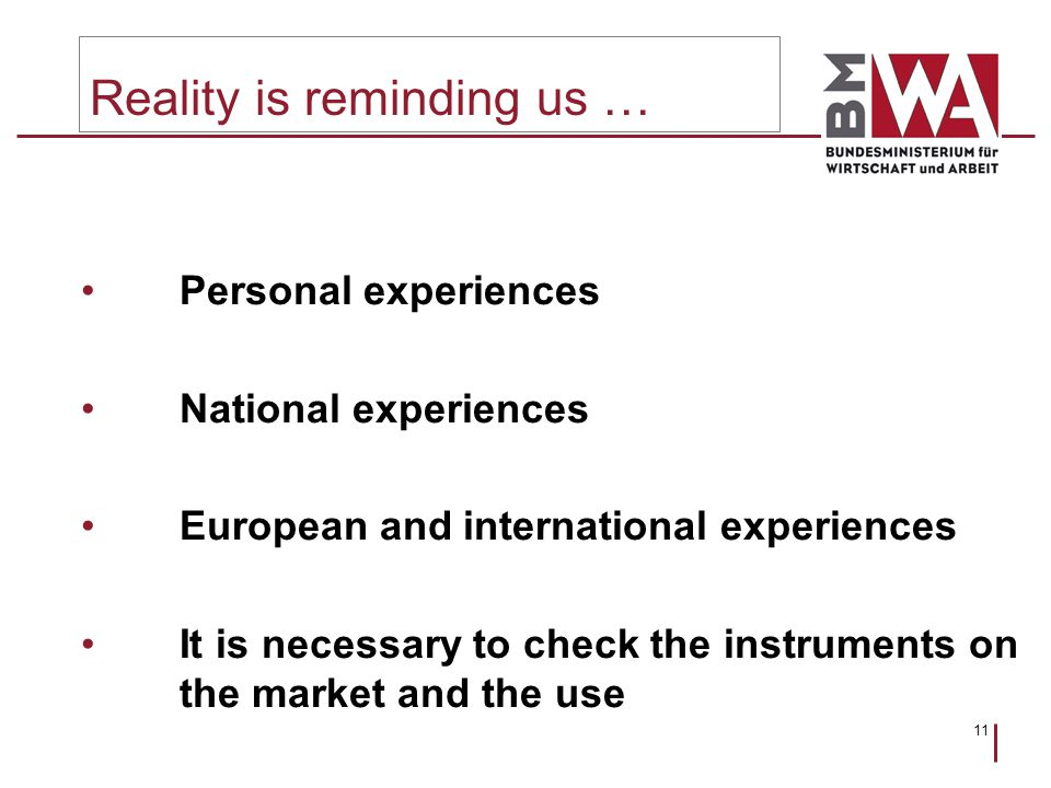 11 Reality is reminding us … Personal experiences National experiences European and international experiences It is necessary to check the instruments on the market and the use
