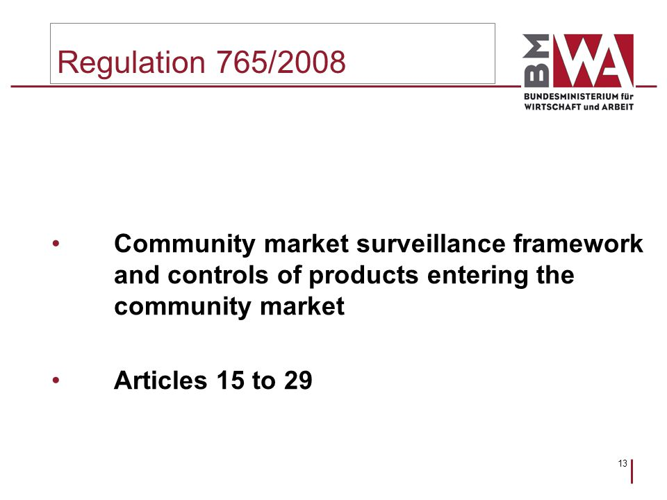 13 Regulation 765/2008 Community market surveillance framework and controls of products entering the community market Articles 15 to 29