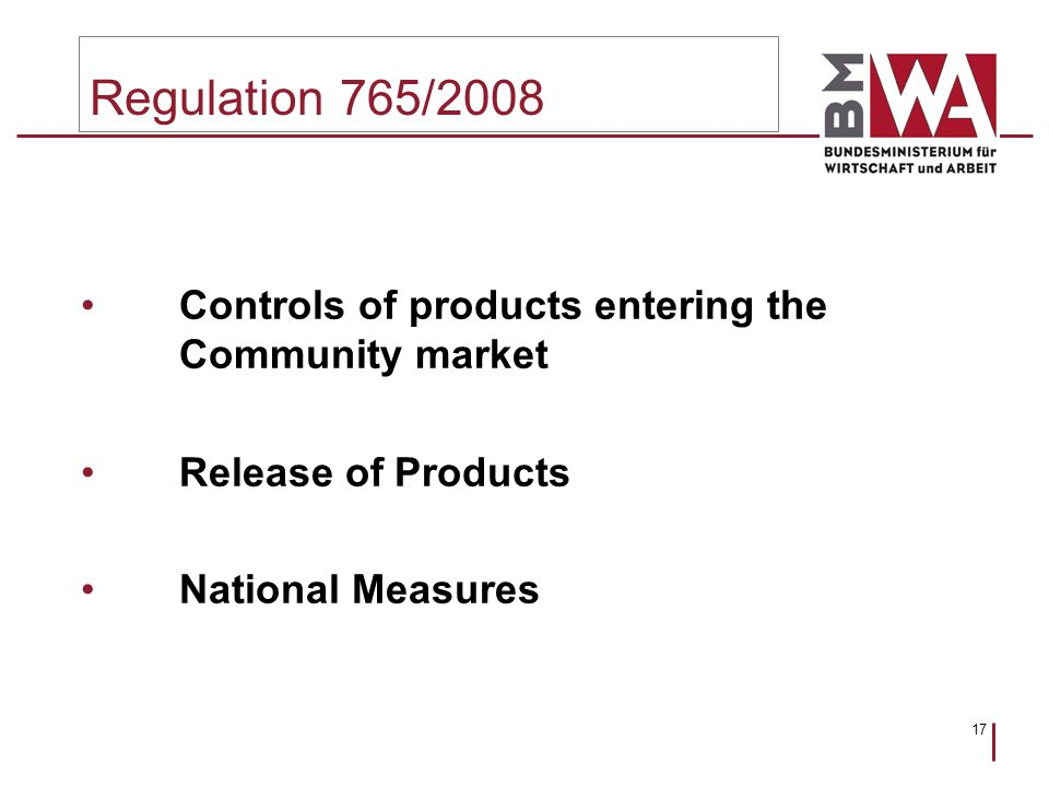 17 Regulation 765/2008 Controls of products entering the Community market Release of Products National Measures