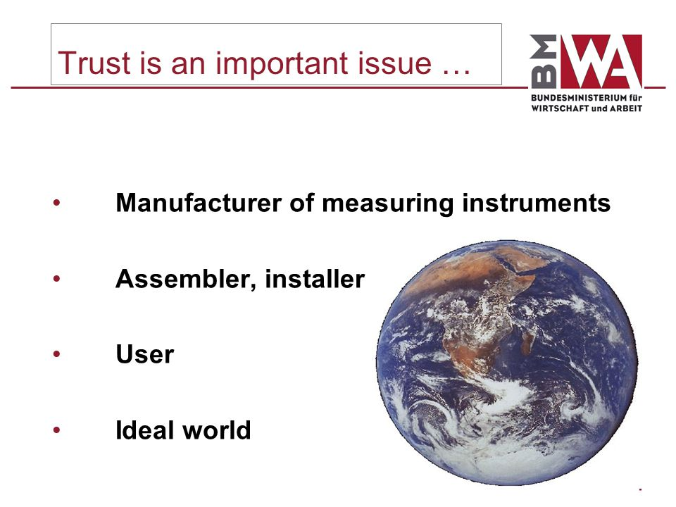 4 Reality is reminding us … Manufacturer Measuring instrument does not fulfil all requirements Assembler, installer Wrong or incomplete installation User Trying to influence the measuring instrument in his own favour