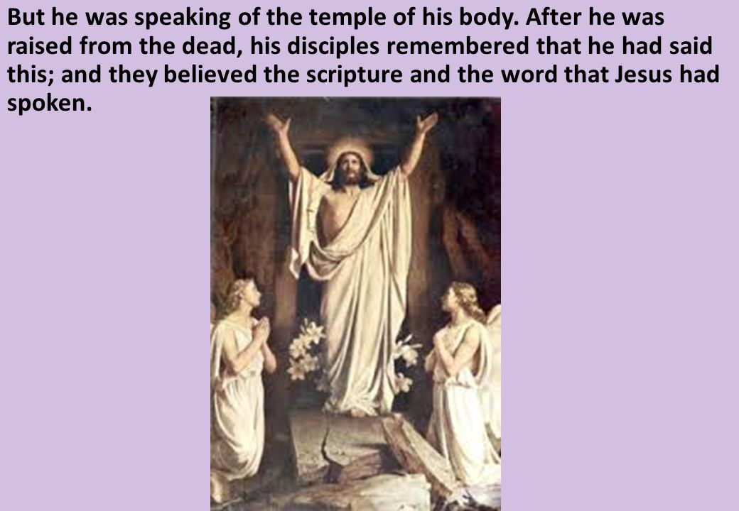 But he was speaking of the temple of his body.