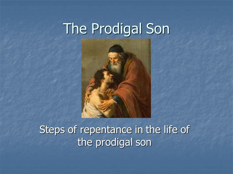 The Prodigal Son Steps of repentance in the life of the prodigal son