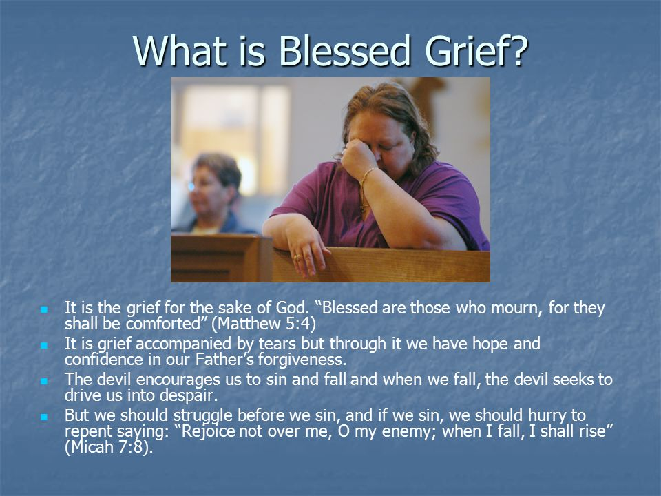 What is Blessed Grief. It is the grief for the sake of God.