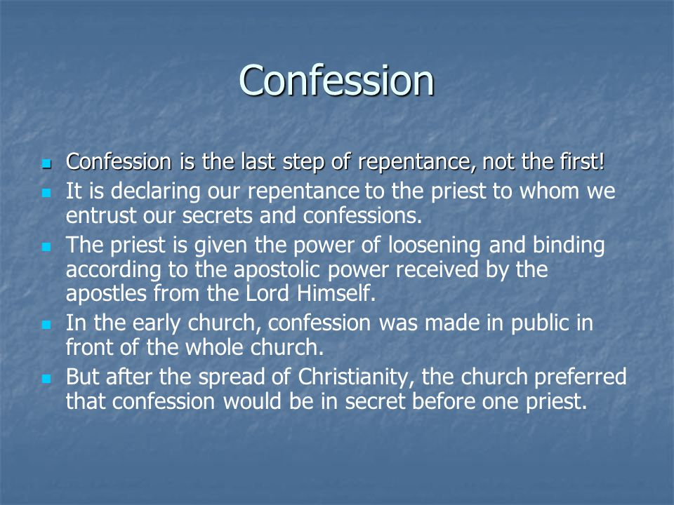 Confession Confession is the last step of repentance, not the first.
