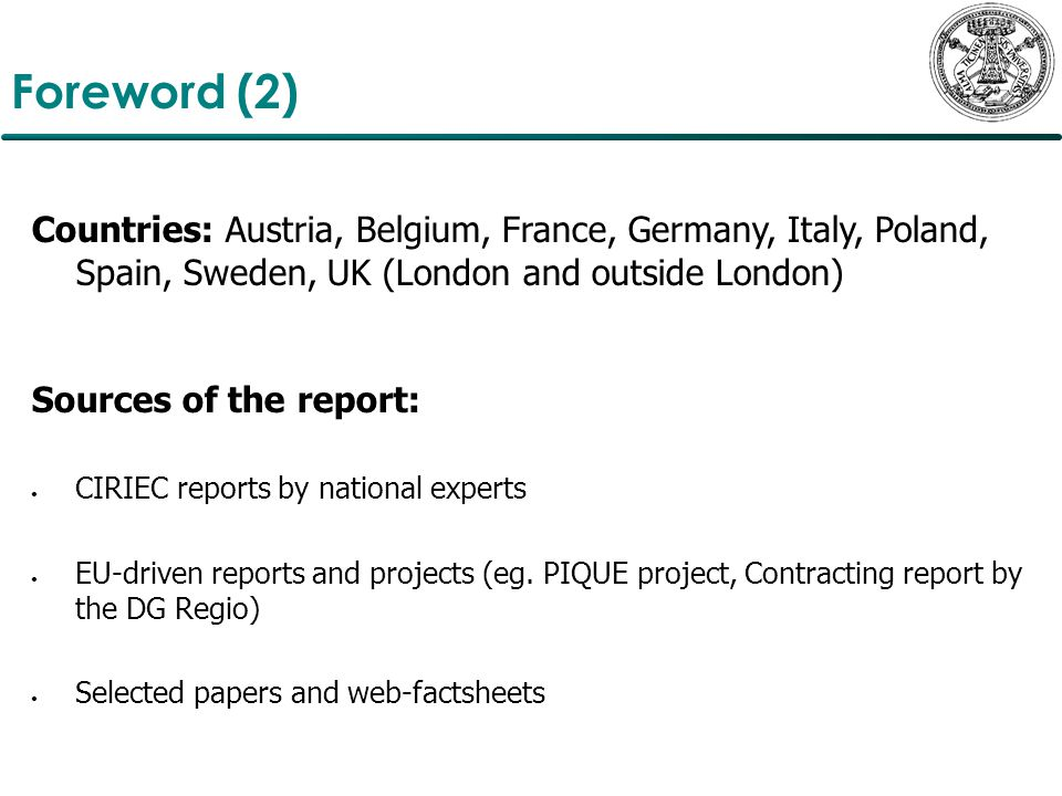 Foreword (2) Countries: Austria, Belgium, France, Germany, Italy, Poland, Spain, Sweden, UK (London and outside London) Sources of the report: CIRIEC reports by national experts EU-driven reports and projects (eg.