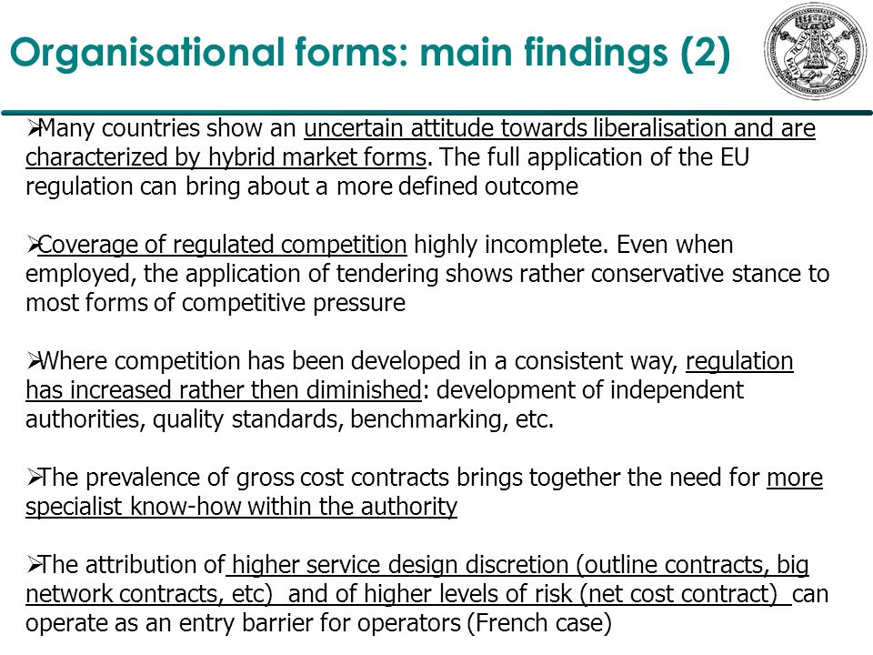 Organisational forms: main findings (2)  Many countries show an uncertain attitude towards liberalisation and are characterized by hybrid market forms.
