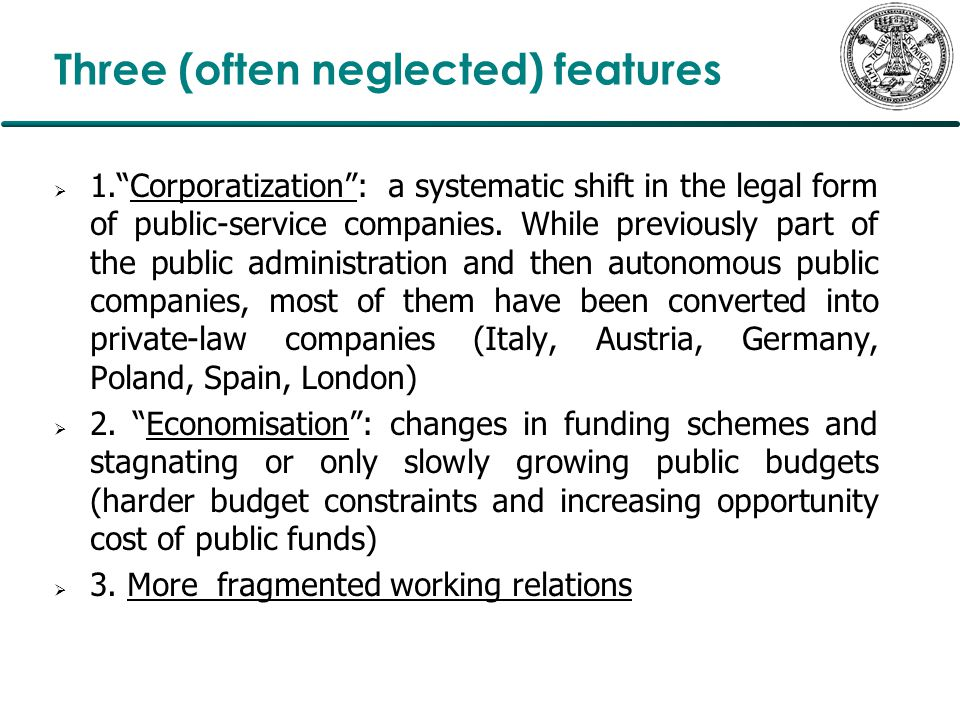 Three (often neglected) features  1. Corporatization : a systematic shift in the legal form of public-service companies.