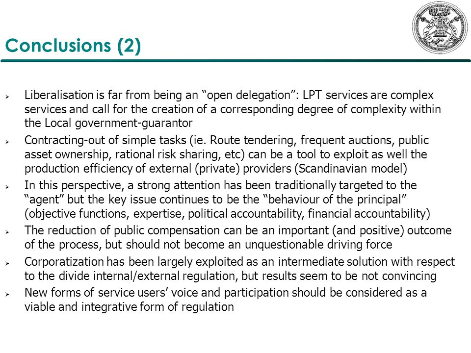 Conclusions (2)  Liberalisation is far from being an open delegation : LPT services are complex services and call for the creation of a corresponding degree of complexity within the Local government-guarantor  Contracting-out of simple tasks (ie.
