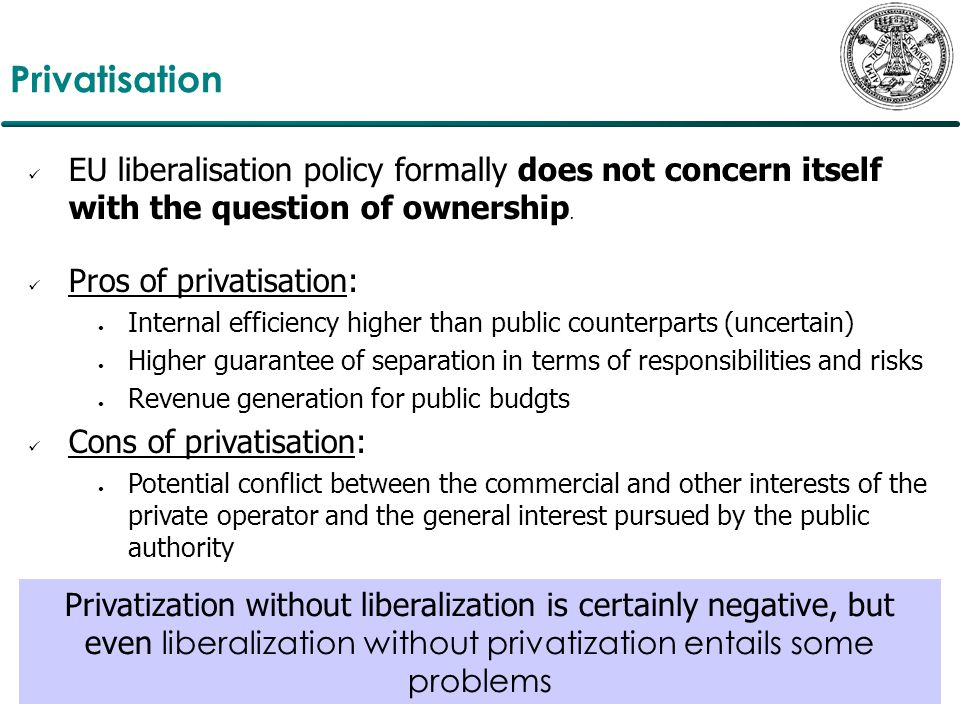 Privatisation EU liberalisation policy formally does not concern itself with the question of ownership.