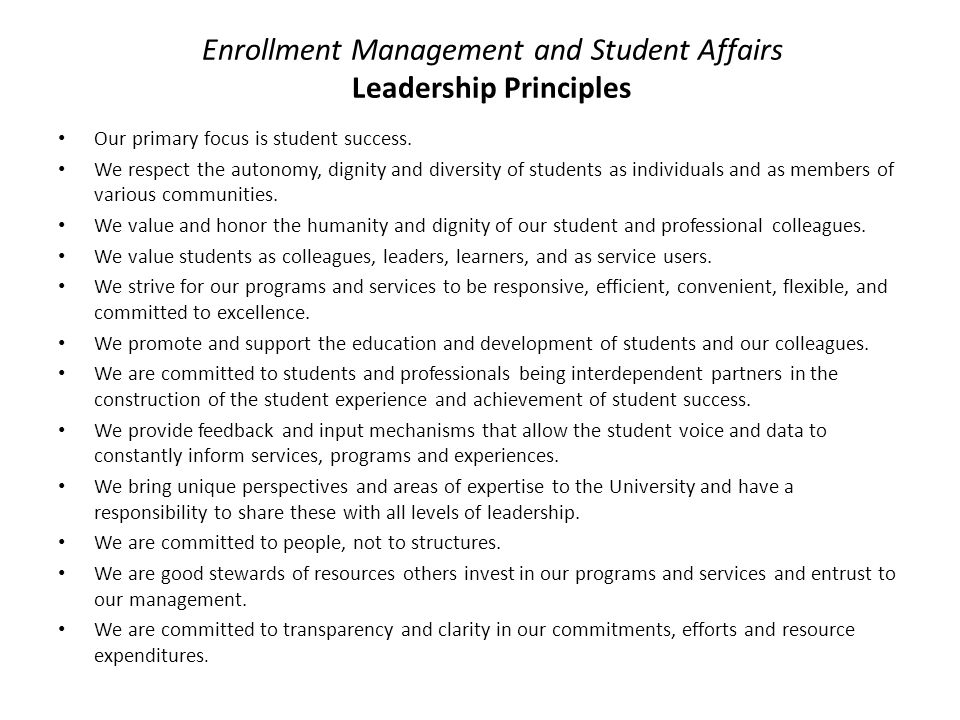 Enrollment Management and Student Affairs Leadership Principles Our primary focus is student success.