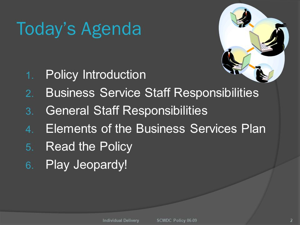 Today's Agenda 1. Policy Introduction 2. Business Service Staff Responsibilities 3.