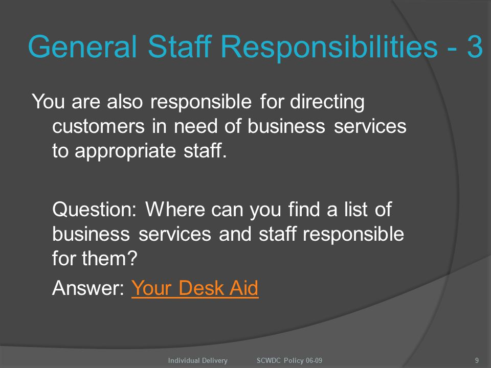 General Staff Responsibilities - 3 You are also responsible for directing customers in need of business services to appropriate staff.