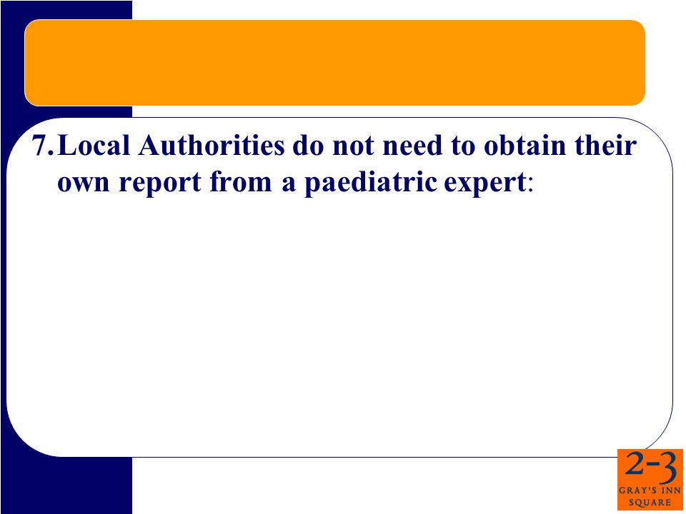 7.Local Authorities do not need to obtain their own report from a paediatric expert: