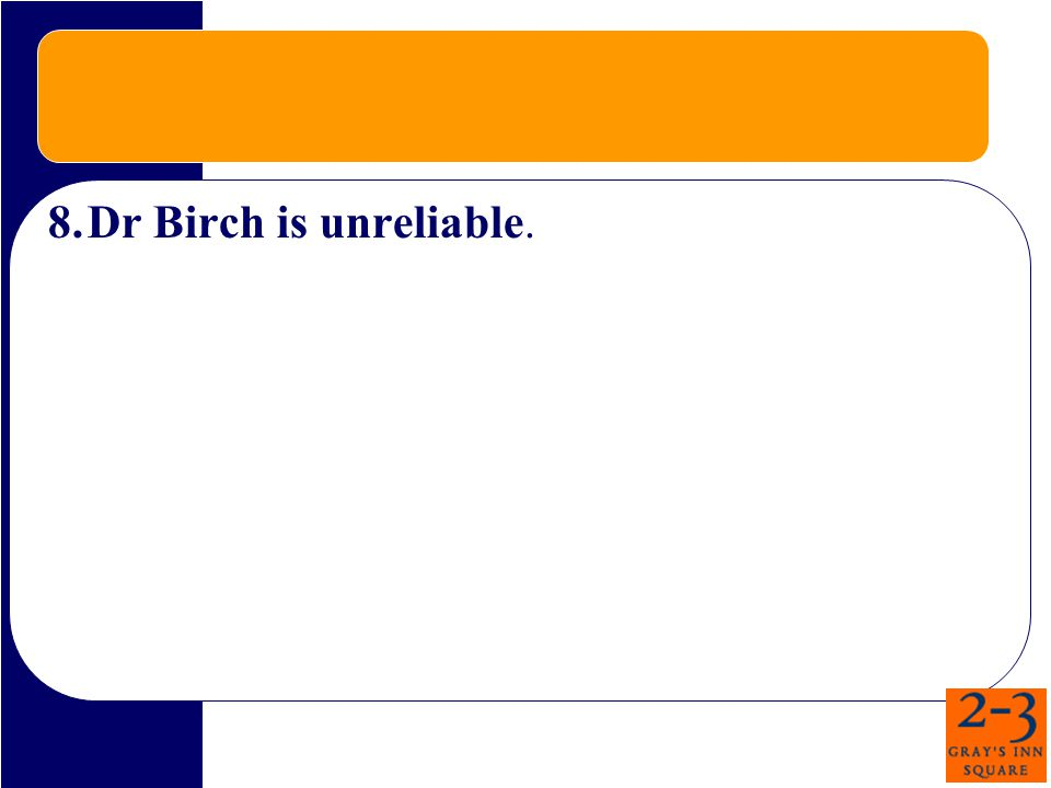 8.Dr Birch is unreliable.