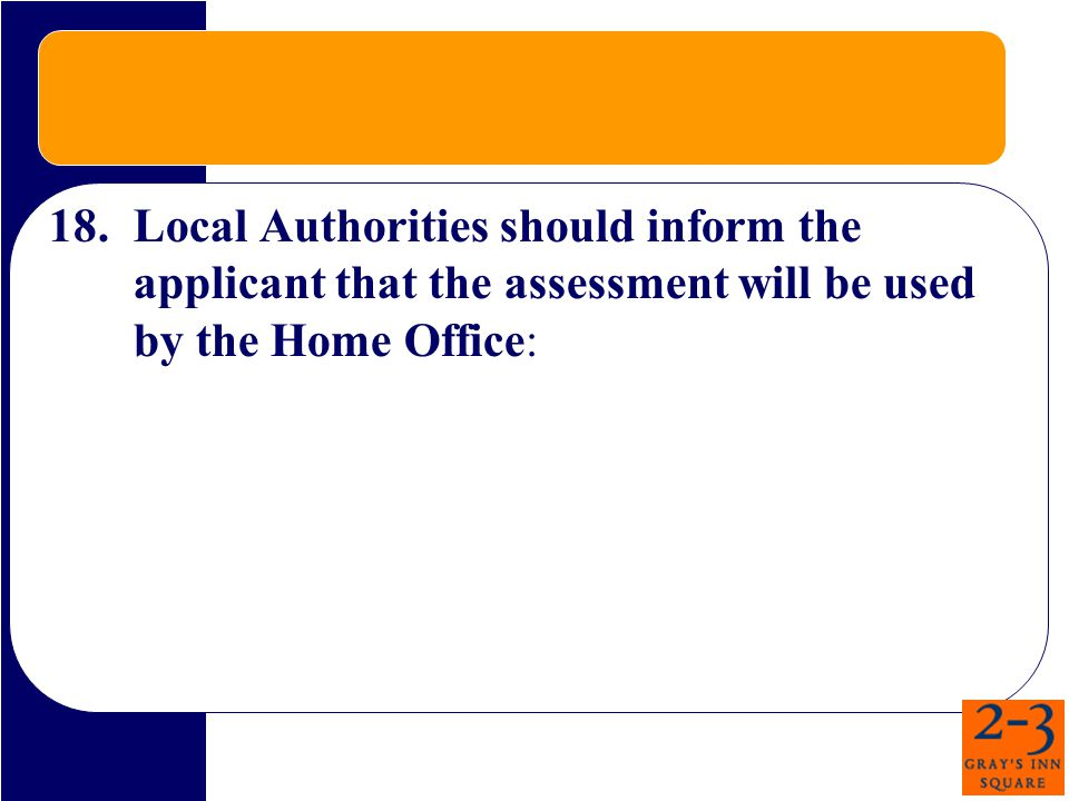 18.Local Authorities should inform the applicant that the assessment will be used by the Home Office:
