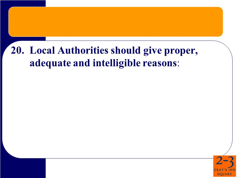 20.Local Authorities should give proper, adequate and intelligible reasons: