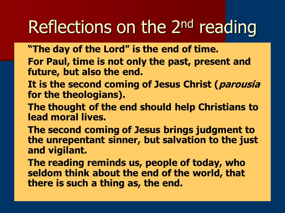 Reflections on the 2 nd reading The day of the Lord is the end of time.