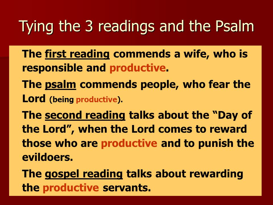Tying the 3 readings and the Psalm The first reading commends a wife, who is responsible and productive.