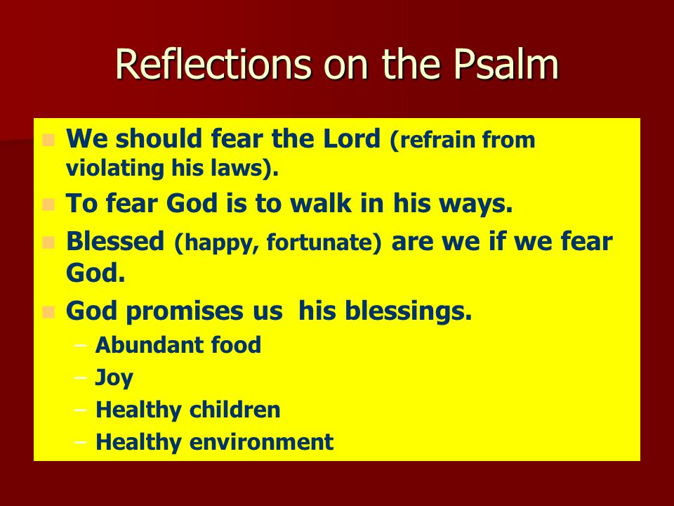 Reflections on the Psalm We should fear the Lord (refrain from violating his laws).