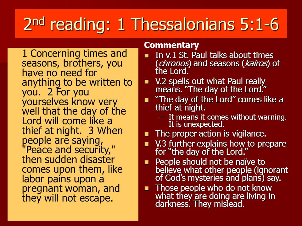 2 nd reading: 1 Thessalonians 5:1-6 4 But you, brothers, are not in darkness, for that day to overtake you like a thief.