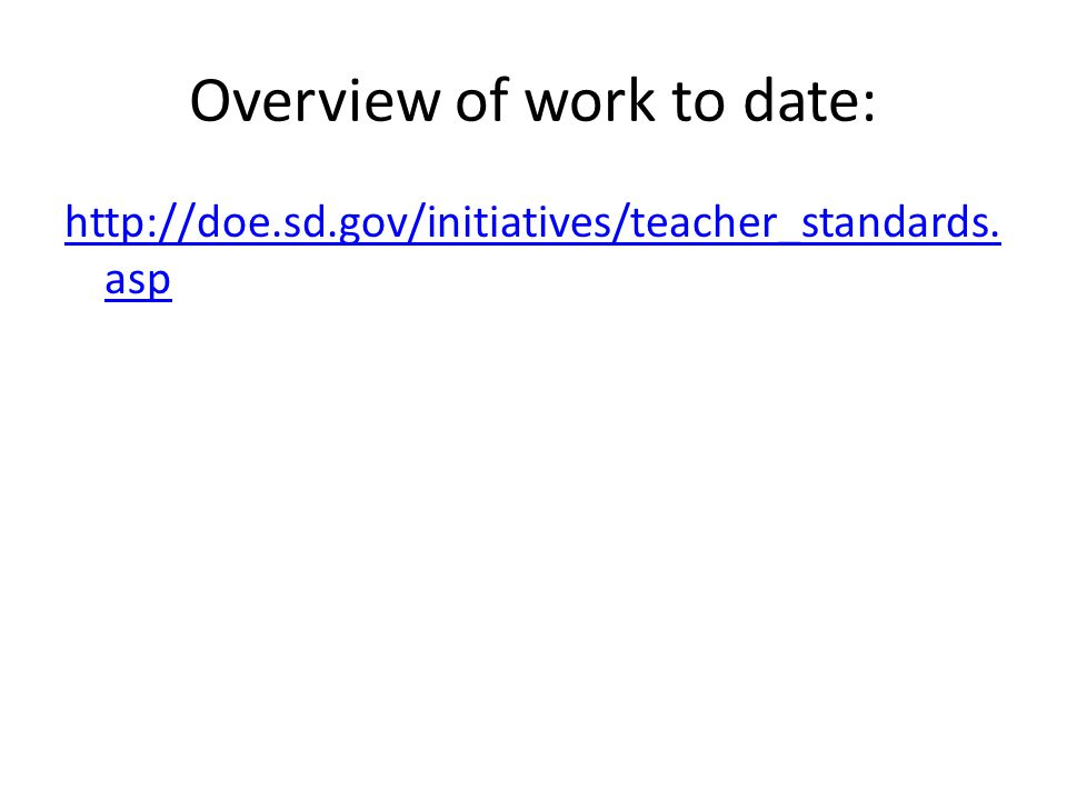 Overview of work to date: http://doe.sd.gov/initiatives/teacher_standards. asp