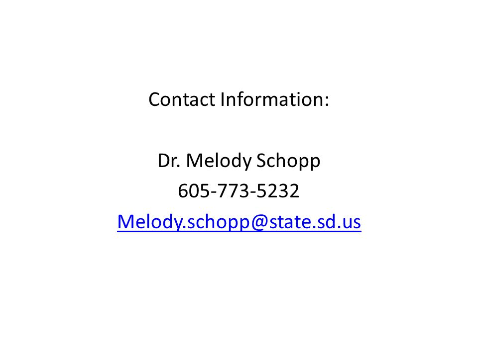 Contact Information: Dr. Melody Schopp 605-773-5232 Melody.schopp@state.sd.us