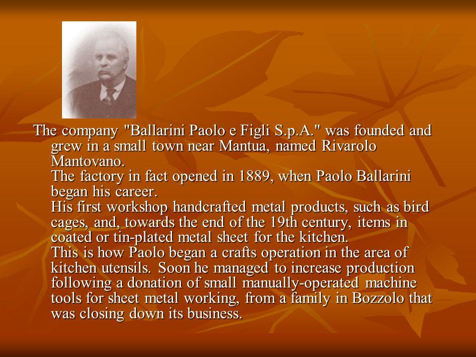 The company Ballarini Paolo e Figli S.p.A. was founded and grew in a small town near Mantua, named Rivarolo Mantovano.