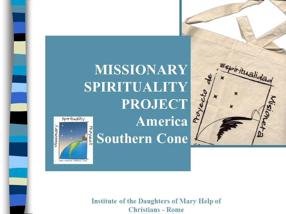 Institute of the Daughters of Mary Help of Christians - Rome MISSIONARY SPIRITUALITY PROJECT America Southern Cone