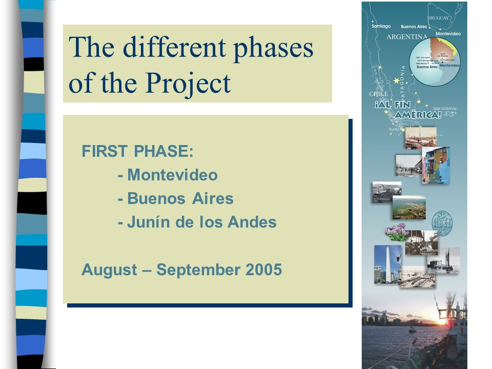The different phases of the Project FIRST PHASE: - Montevideo - Buenos Aires - Junín de los Andes August – September 2005 FIRST PHASE: - Montevideo -
