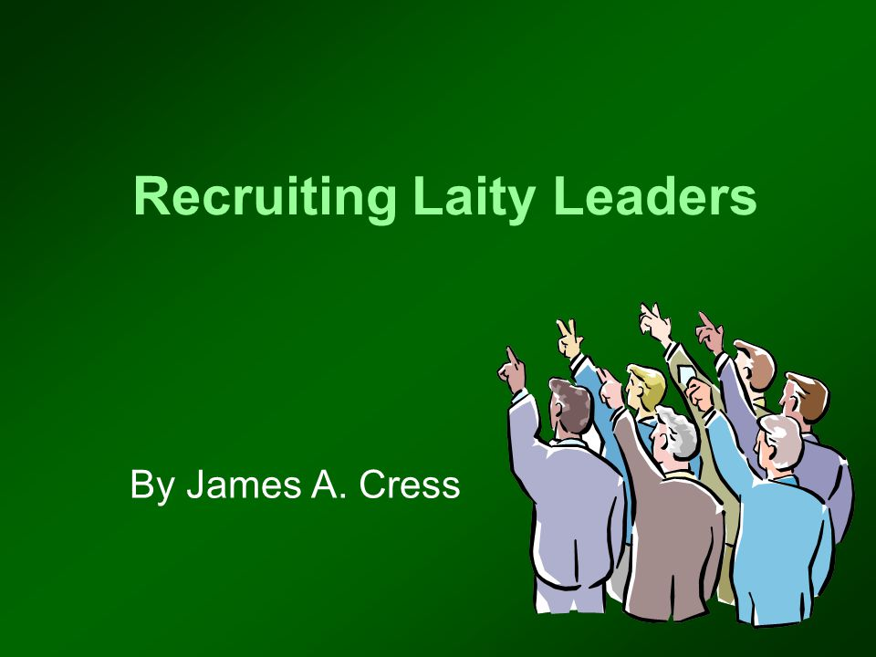 Recruiting Laity Leaders By James A. Cress